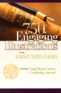 750 Engaging Illustrations for Preachers, Teachers, & Writers
