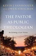 Pastor As Public Theologian Reclaiming A Lost Vision