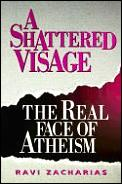 Shattered Visage The Real Face Of Atheis