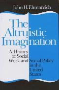 The Altruistic Imagination: A History of Social Work and Social Policy in the United States