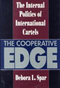 Cooperative Edge The Internal Politics of International Cartels