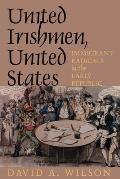 United Irishmen, United States: Immigrant Radicals in the Early Republic