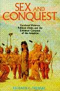 Sex & Conquest Gendered Violence Political Order & the European Conquest of the Americas