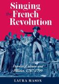 Singing the French Revolution: Popular Culture & Politics, 1787-1799