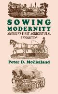 Sowing Modernity Americas First Agricultural Revolution