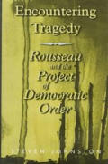 Encountering Tragedy Rousseau Politics & the Project of Democratic Order