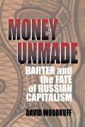 Money Unmade: Barter and the Fate of Russian Capitalism