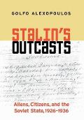 Stalin's Outcasts: Aliens, Citizens, and the Soviet State, 1926-1936