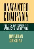 Unwanted Company: Foreign Investment in American Industries