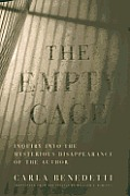 The Empty Cage: Inquiry Into the Mysterious Disappearance of the Author