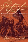 The Spectacular Past: Popular History and the Novel in Nineteenth-Century France