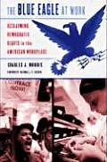 The Blue Eagle at Work: Reclaiming Democratic Rights in the American Workplace