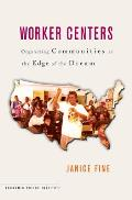 Worker Centers: Organizing Communities at the Edge of the Dream