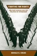Fighting for Rights Military Service & the Politics of Citizenship