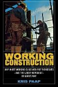 Working Construction: Why White Working-Class Men Put Themselves and the Labor Movement in Harm's Way
