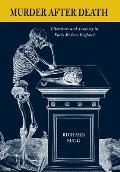 Murder After Death: Literature and Anatomy in Early Modern England