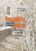Peacebuilding in the Balkans: The View from the Ground Floor