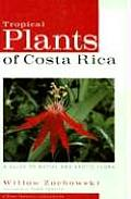 Tropical Plants of Costa Rica A Guide to Native & Exotic Flora