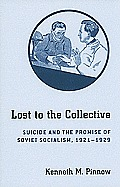 Lost to the Collective: Suicide and the Promise of Soviet Socialism, 1921-1929 Cover