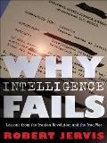 Why Intelligence Fails Lessons from the Iranian Revolution & the Iraq War