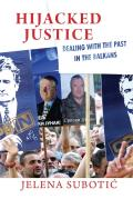Hijacked Justice: Dealing with the Past in the Balkans