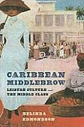 Caribbean Middlebrow: Leisure Culture and the Middle Class
