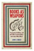 Books as Weapons: Propaganda, Publishing, and the Battle for World Markets in the Era of World War II Cover