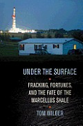 Under the Surface Fracking Fortunes & the Fate of the Marcellus Shale