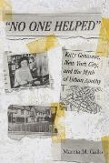 No One Helped: Kitty Genovese, New York City, and the Myth of Urban Apathy