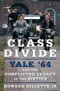 Class Divide: Yale 64 and the Conflicted Legacy of the Sixties