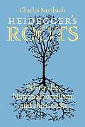 Heideggers Roots Nietzsche National Socialism & the Greeks