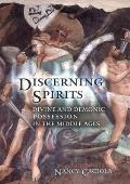 Discerning Spirits Divine & Demonic Possession in the Middle Ages