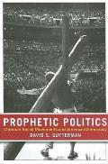 Prophetic Politics Christian Social Movements & American Democracy