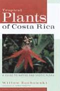 Tropical Plants of Costa Rica: A Guide to Native and Exotic Flora