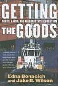 Getting the Goods Ports Labor & the Logistics Revolution