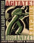 Agitate Educate Organize American Labor Posters