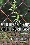 Wild Urban Plants of the Northeast (10 Edition)