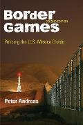 Border Games Policing the U S Mexico Divide