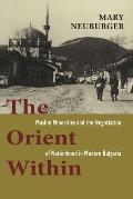 Orient Within Muslim Minorities & the Negotiation of Nationhood in Modern Bulgaria