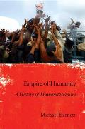 Empire of Humanity A History of Humanitarianism