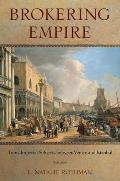 Brokering Empire: Trans-Imperial Subjects Between Venice and Istanbul