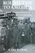 Round Trip to America: The Immigrants Return to Europe, 1880-1930 Cover
