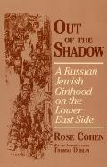 Out of the Shadow : a Russian Jewish Girlhood on the Lower East Side (95 Edition)