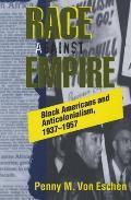 Race Against Empire Black Americans & Anticolonialism 1937 1957