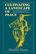 Cultivating a Landscape of Peace Iroquois European Encounters in Seventeenth Century America