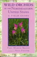 Wild Orchids of the Northeastern United States A Field & Study Guide to the Orchids Growing Wild in New England New York & Adjacent Pennsylvani