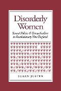 Disorderly Women : Sexual Politics and Evangelicalism in Revolutionary New England (94 Edition)