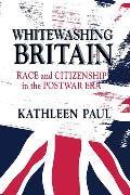 Whitewashing Britain : Race and Citizenship in the Postwar Era (97 Edition)
