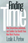 Finding Time How Corporations Individuals & Families Can Benefit from New Work Practices