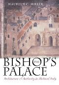 The Bishop's Palace: Architecture and Authority in Medieval Italy